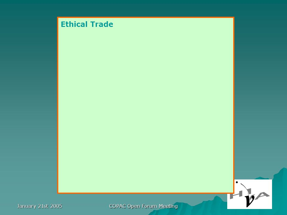 January 21st 2005 COPAC Open Forum Meeting Ethical Trade