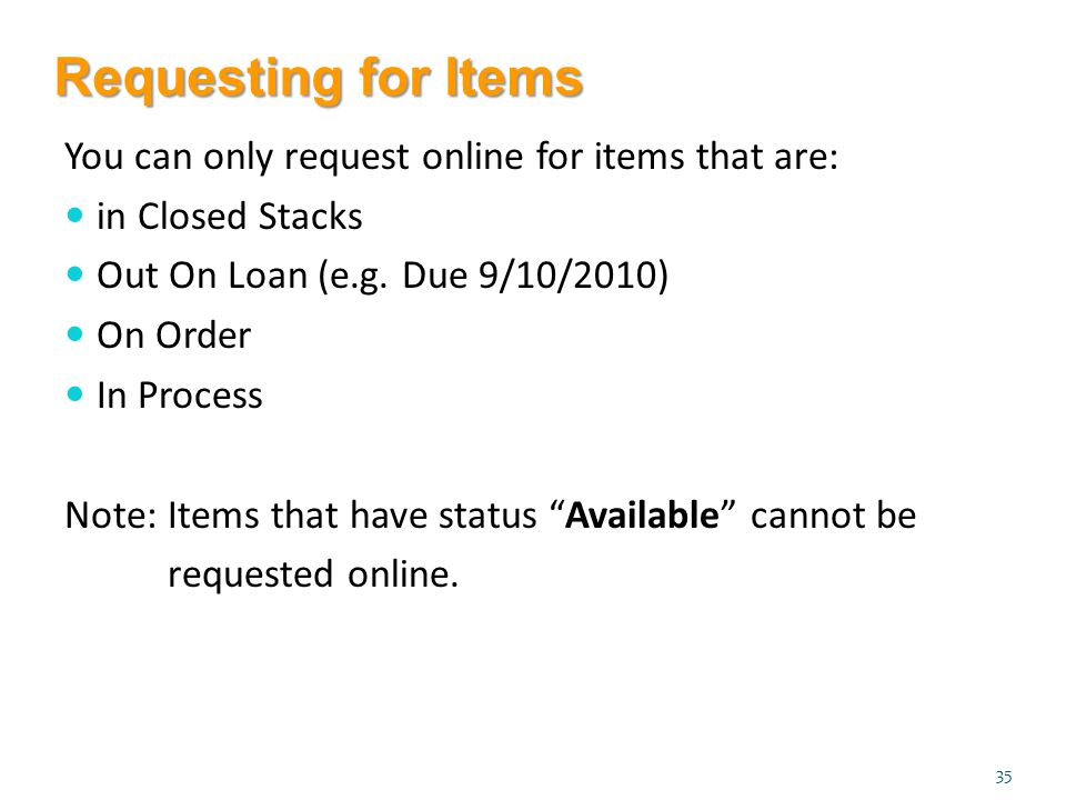You can only request online for items that are: in Closed Stacks Out On Loan (e.g.