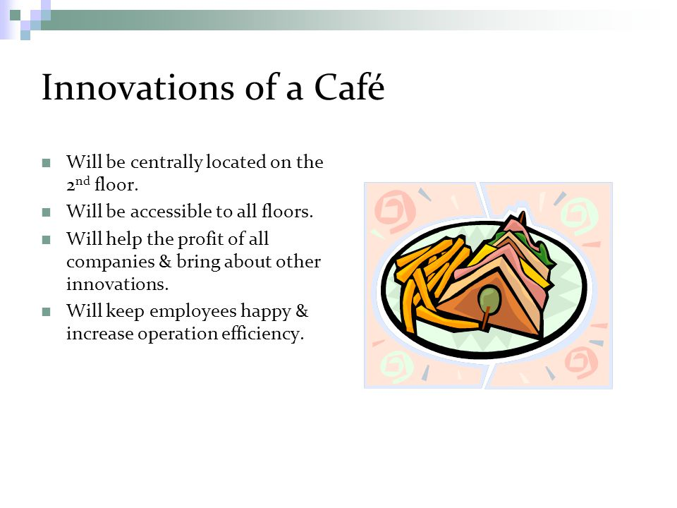 Innovations of a Café Will be centrally located on the 2 nd floor.