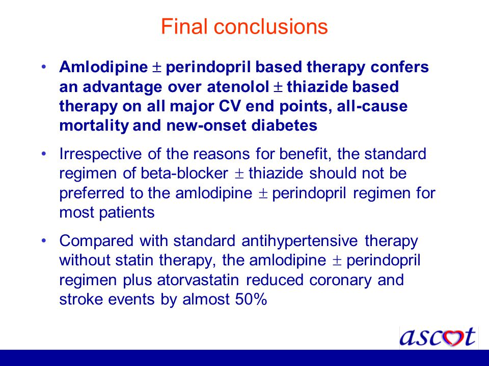 Final conclusions Amlodipine perindopril based therapy confers an advantage over atenolol thiazide based therapy on all major CV end points, all-cause