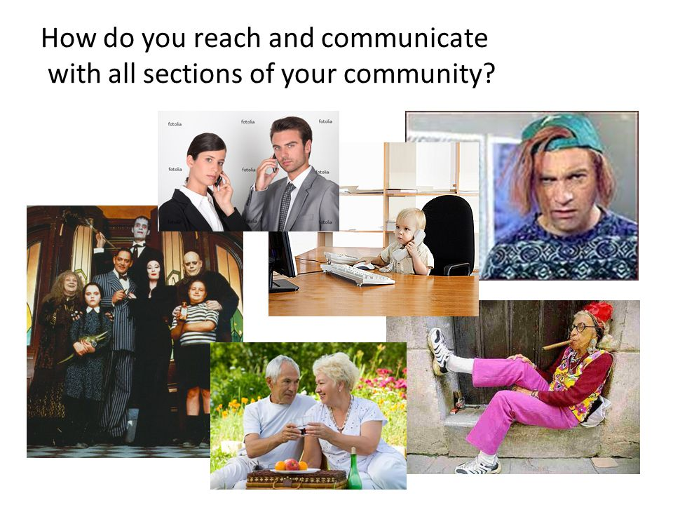 How do you reach and communicate with all sections of your community