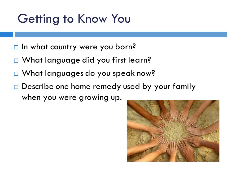 Getting to Know You In what country were you born.