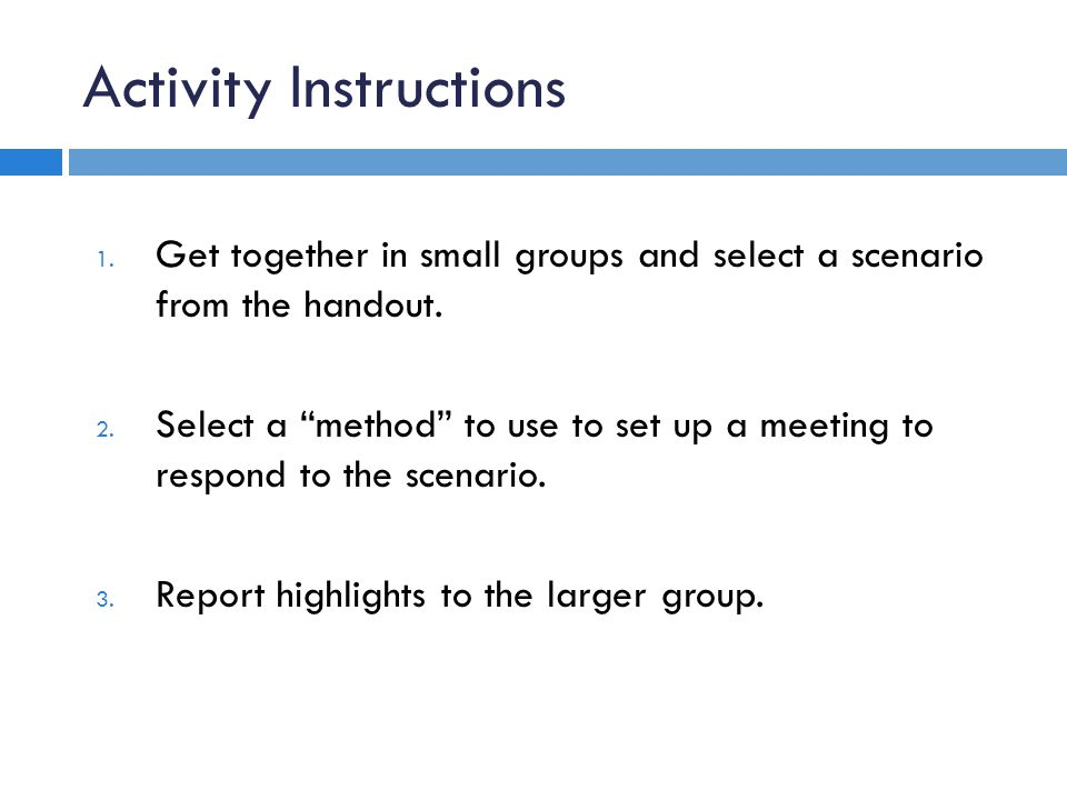 Activity Instructions 1. Get together in small groups and select a scenario from the handout.