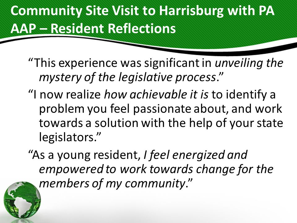Community Site Visit to Harrisburg with PA AAP – Resident Reflections This experience was significant in unveiling the mystery of the legislative process.