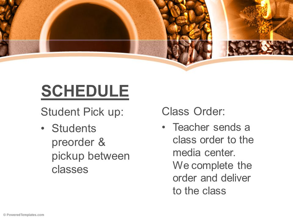 SCHEDULE Student Pick up: Students preorder & pickup between classes Class Order: Teacher sends a class order to the media center. We complete the ord