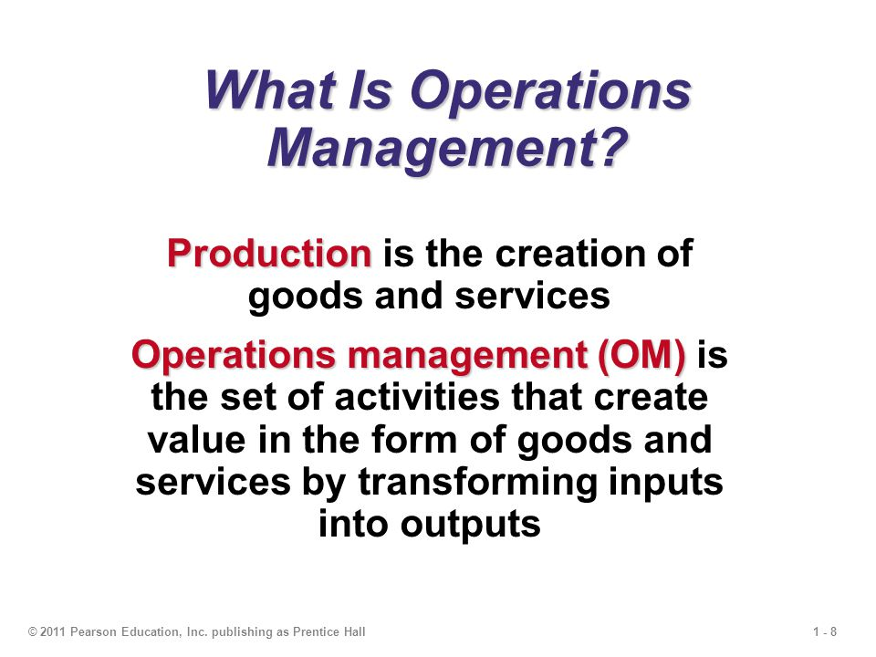 1 - 8© 2011 Pearson Education, Inc. publishing as Prentice Hall What Is Operations Management.