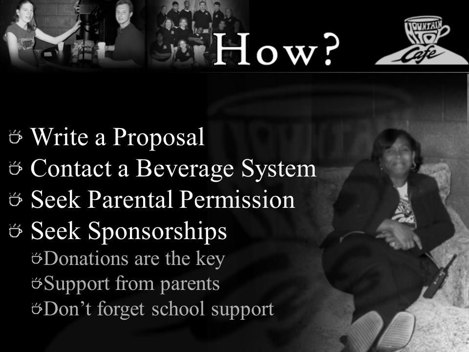 Write a Proposal Contact a Beverage System Seek Parental Permission Seek Sponsorships Donations are the key Support from parents Dont forget school su