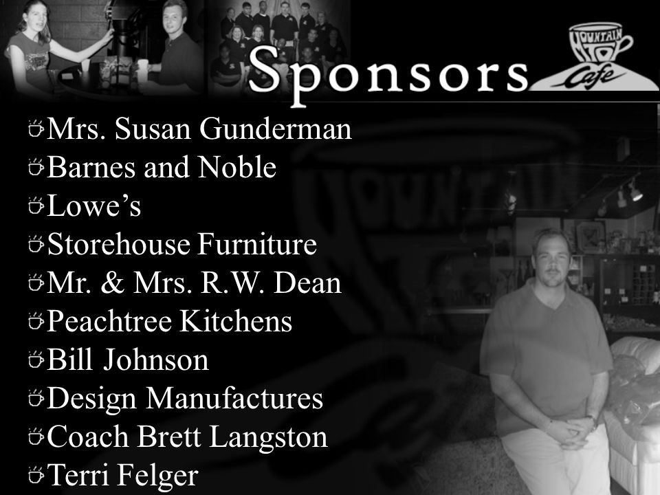 Mrs. Susan Gunderman Barnes and Noble Lowes Storehouse Furniture Mr. & Mrs. R.W. Dean Peachtree Kitchens Bill Johnson Design Manufactures Coach Brett