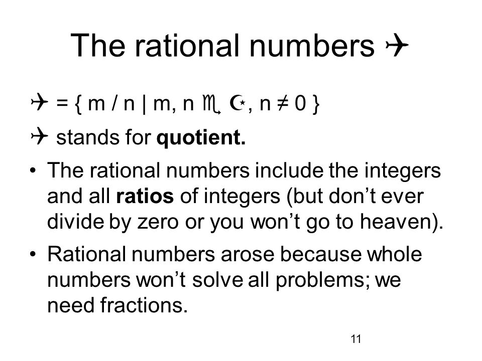 11 The rational numbers = { m / n | m, n, n 0 } stands for quotient.