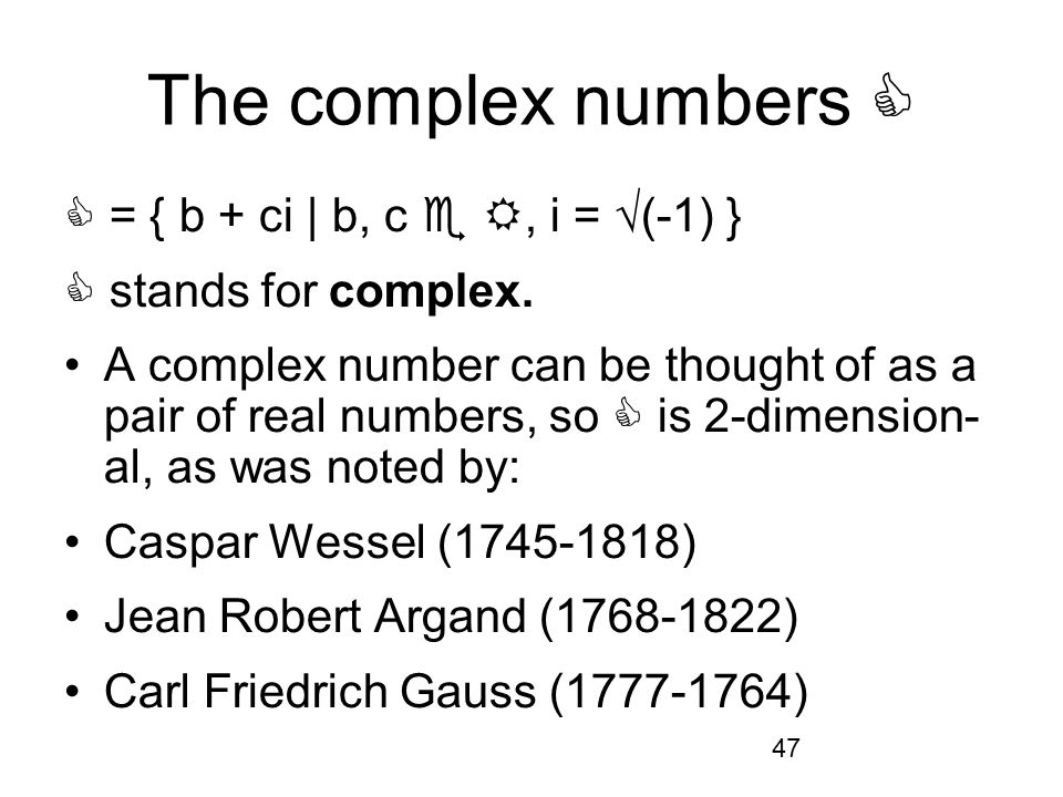 47 The complex numbers = { b + ci | b, c, i = (-1) } stands for complex.