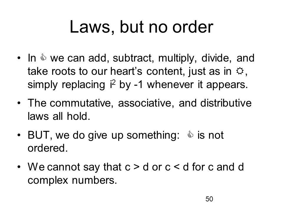 50 Laws, but no order In we can add, subtract, multiply, divide, and take roots to our hearts content, just as in, simply replacing i 2 by -1 whenever