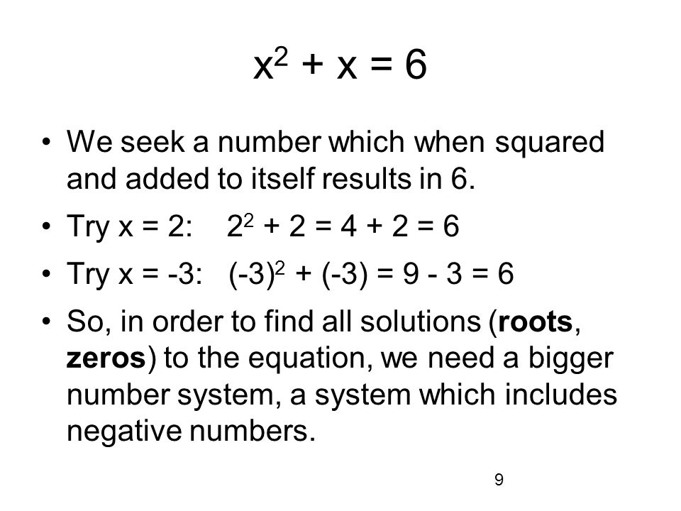 9 x 2 + x = 6 We seek a number which when squared and added to itself results in 6.