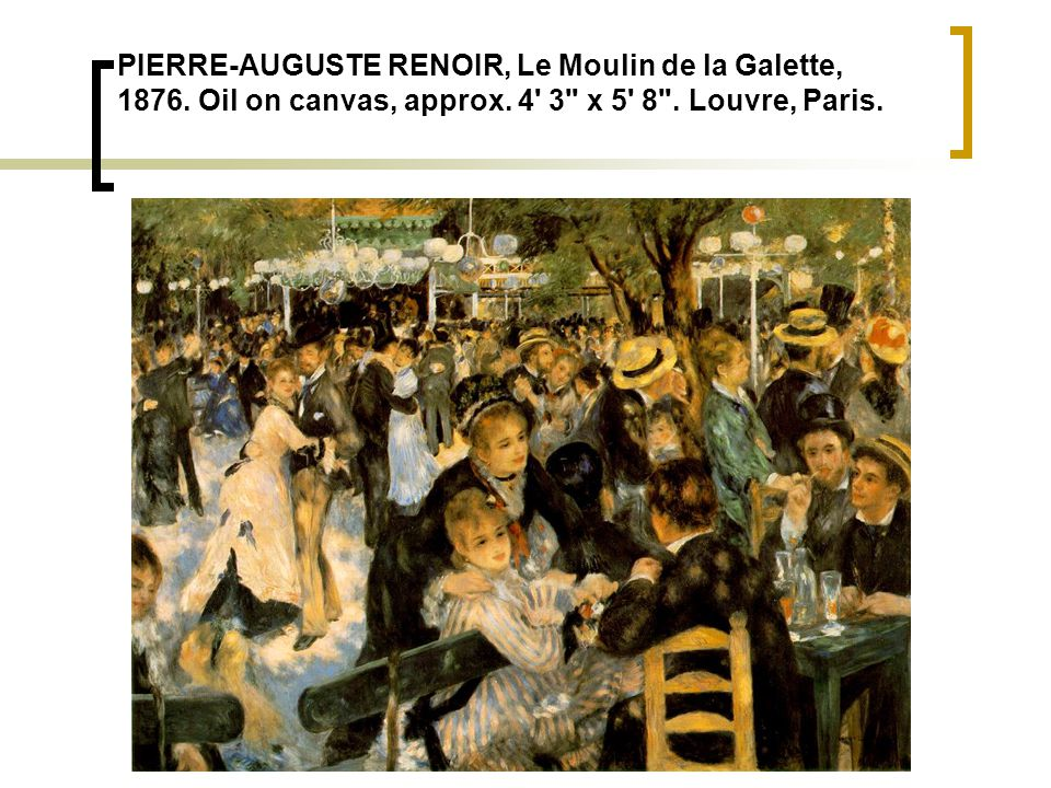 PIERRE-AUGUSTE RENOIR, Le Moulin de la Galette, 1876. Oil on canvas, approx. 4' 3
