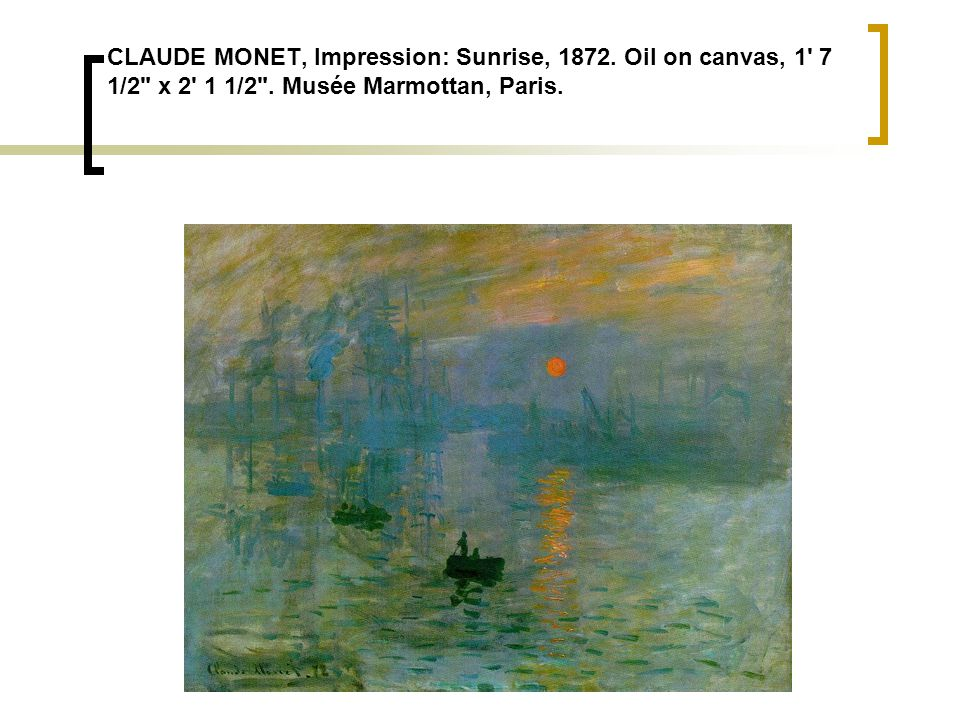 CLAUDE MONET, Impression: Sunrise, 1872. Oil on canvas, 1' 7 1/2