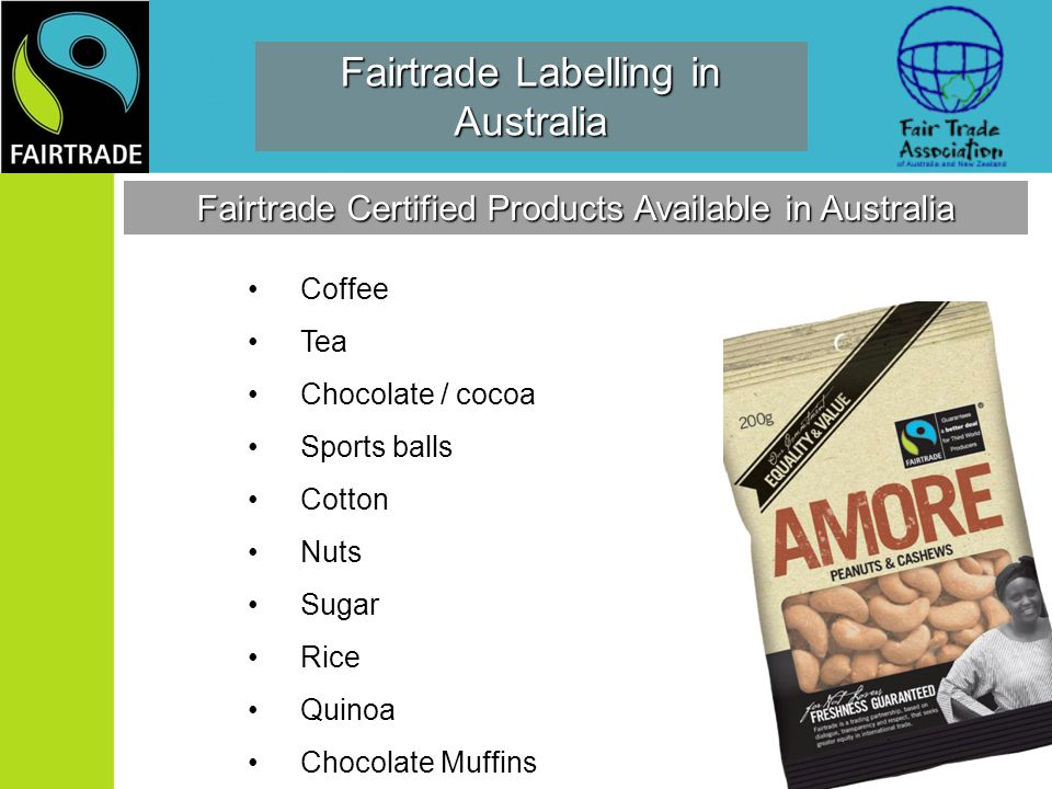 Fairtrade Labelling in Australia Coffee Tea Chocolate / cocoa Sports balls Cotton Nuts Sugar Rice Quinoa Chocolate Muffins Fairtrade Certified Products Available in Australia