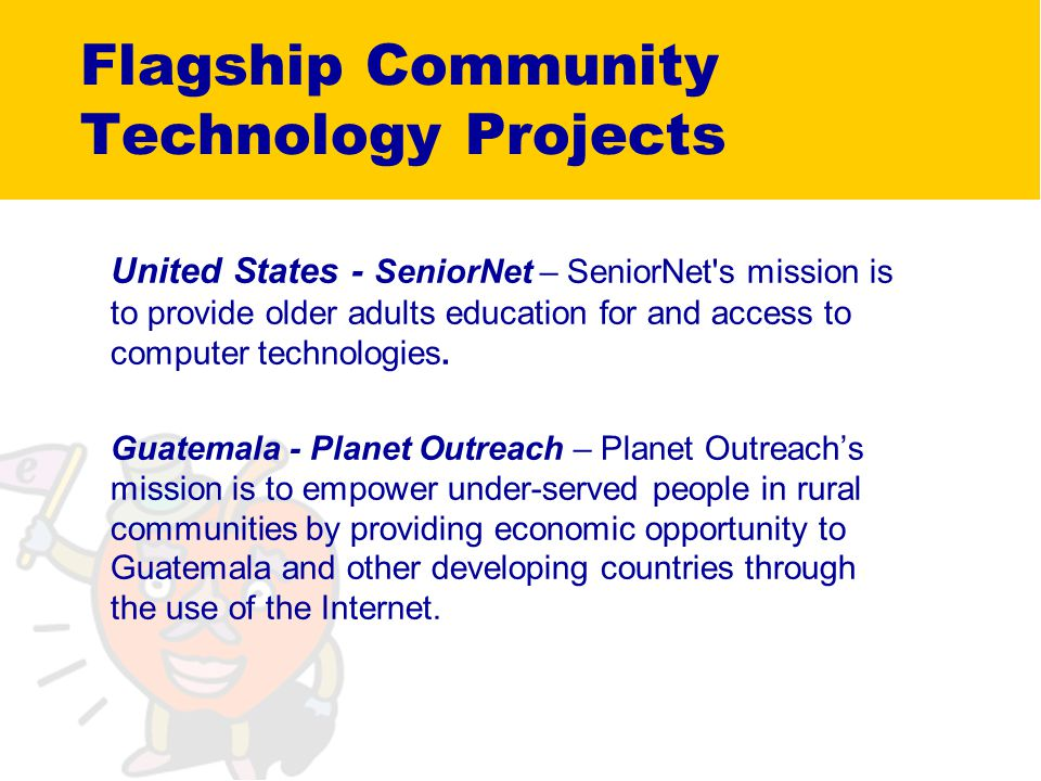 Flagship Community Technology Projects United States - SeniorNet – SeniorNet s mission is to provide older adults education for and access to computer technologies.