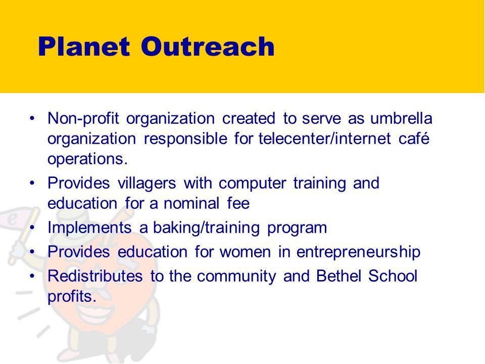 Planet Outreach Non-profit organization created to serve as umbrella organization responsible for telecenter/internet café operations.