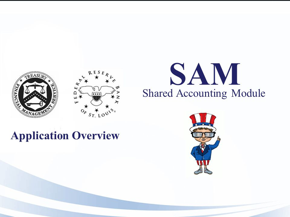 Presentation Overview 2 SAMs Purpose & Operating Modes Transaction Life- Cycle Transition To SAM Electronic Training SAM Public Website SAM Interfaces Questions