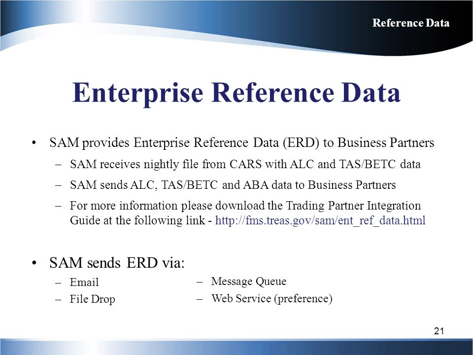 Enterprise Reference Data SAM provides Enterprise Reference Data (ERD) to Business Partners –SAM receives nightly file from CARS with ALC and TAS/BETC