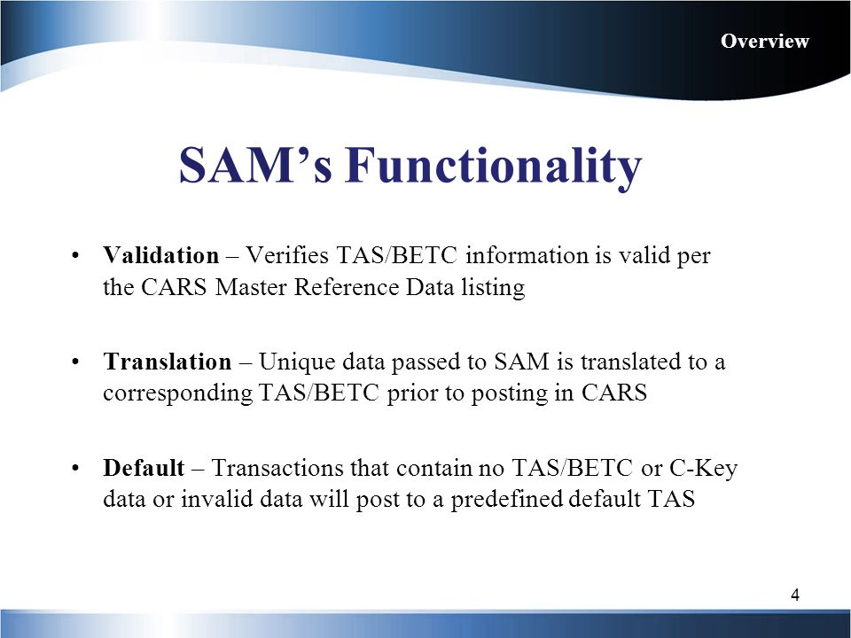 Validation – Verifies TAS/BETC information is valid per the CARS Master Reference Data listing Translation – Unique data passed to SAM is translated t