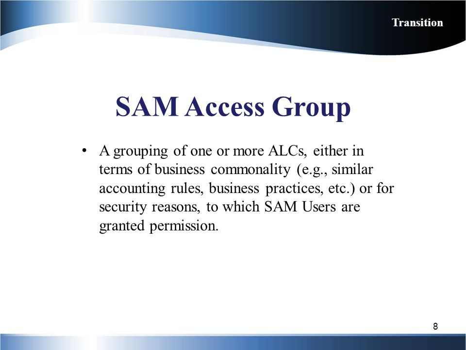 SAM Access Group A grouping of one or more ALCs, either in terms of business commonality (e.g., similar accounting rules, business practices, etc.) or