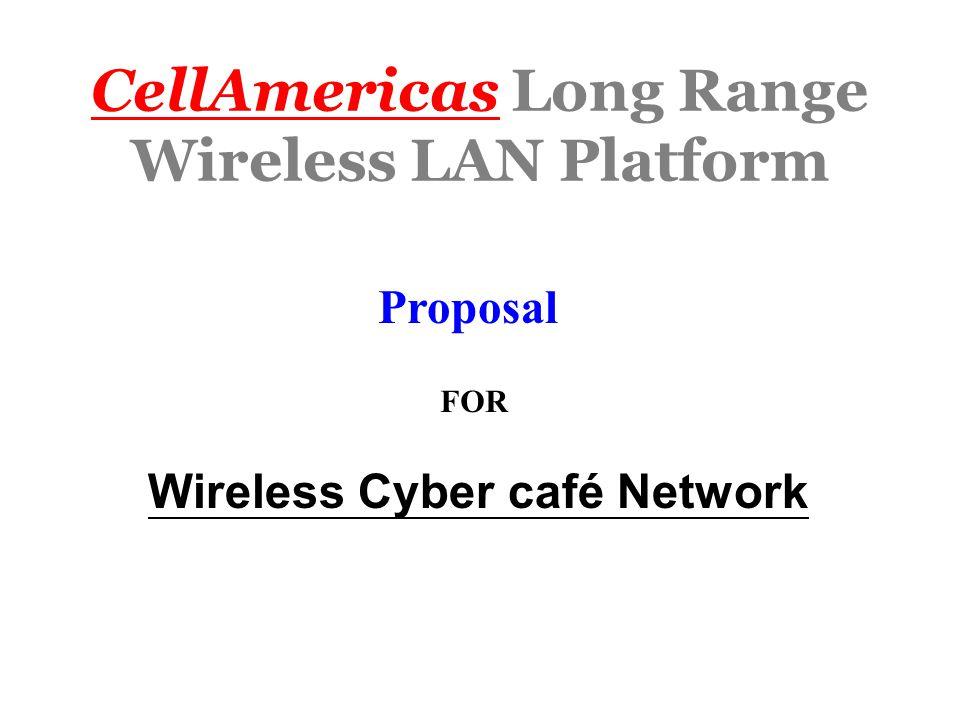 CellAmericas Long Range Wireless LAN Platform Proposal FOR Wireless Cyber café Network
