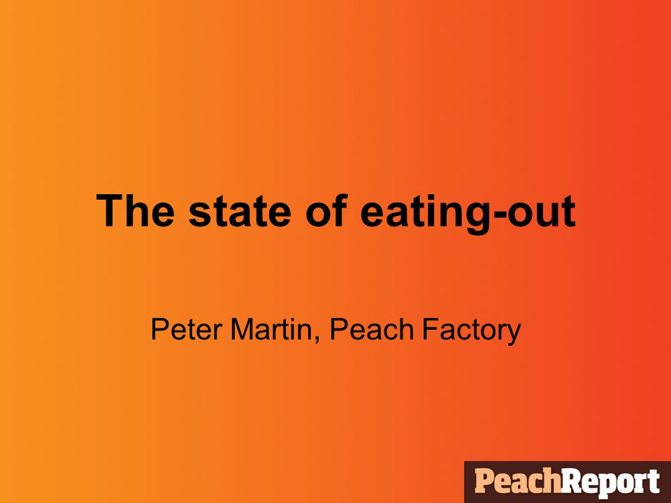The state of eating-out Peter Martin, Peach Factory