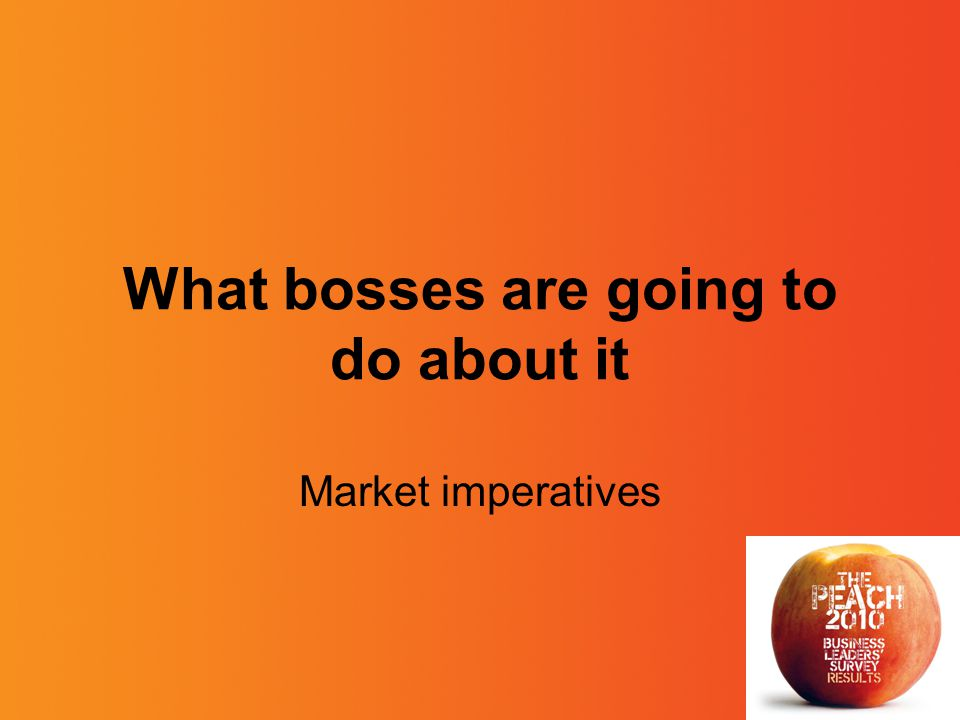 What bosses are going to do about it Market imperatives