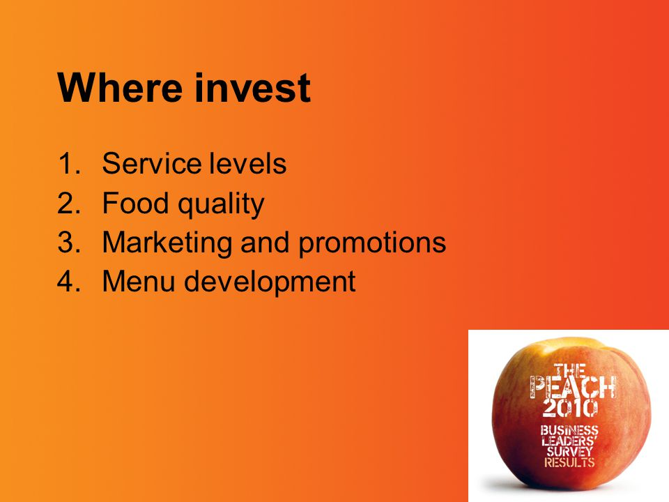 Where invest 1.Service levels 2.Food quality 3.Marketing and promotions 4.Menu development