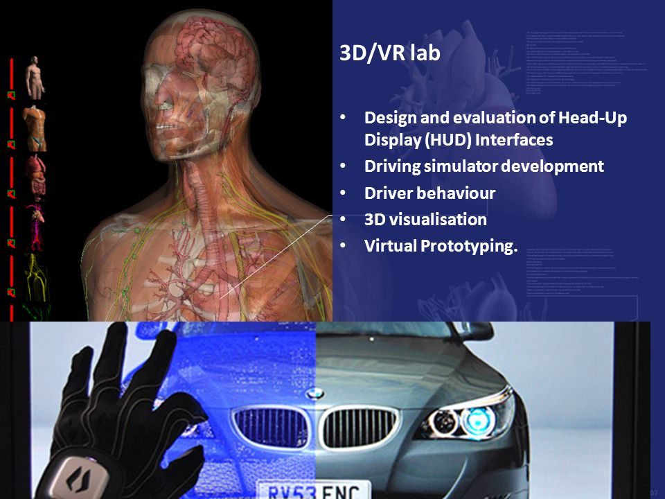 3D/VR lab Design and evaluation of Head-Up Display (HUD) Interfaces Driving simulator development Driver behaviour 3D visualisation Virtual Prototypin