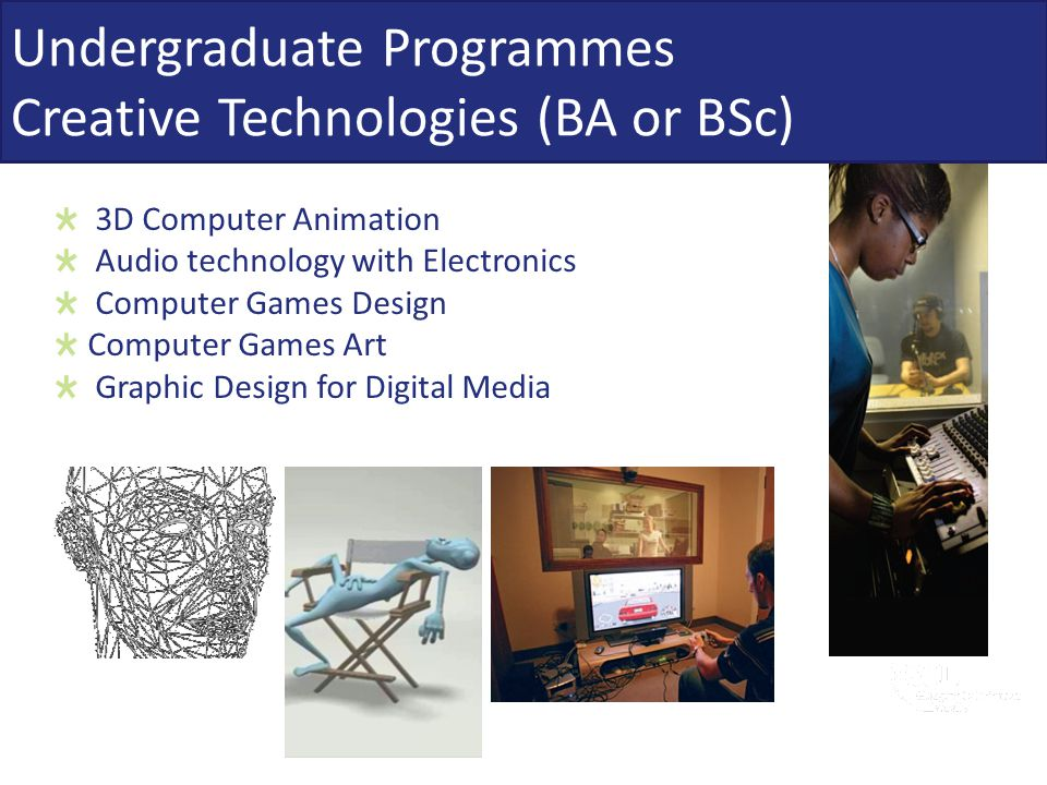 3D Computer Animation Audio technology with Electronics Computer Games Design Computer Games Art Graphic Design for Digital Media Undergraduate Progra