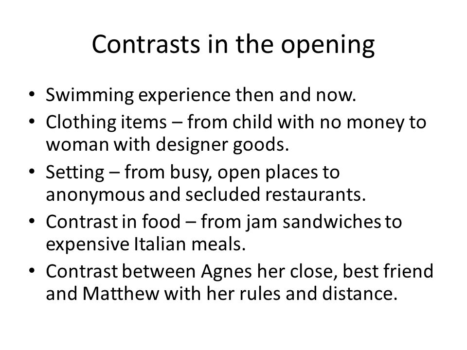 Contrasts in the opening Swimming experience then and now. Clothing items – from child with no money to woman with designer goods. Setting – from busy