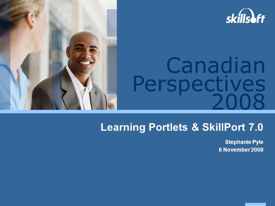 Perspectives 2008 Canadian Learning Portlets & SkillPort 7.0 Stephanie Pyle 6 November 2008