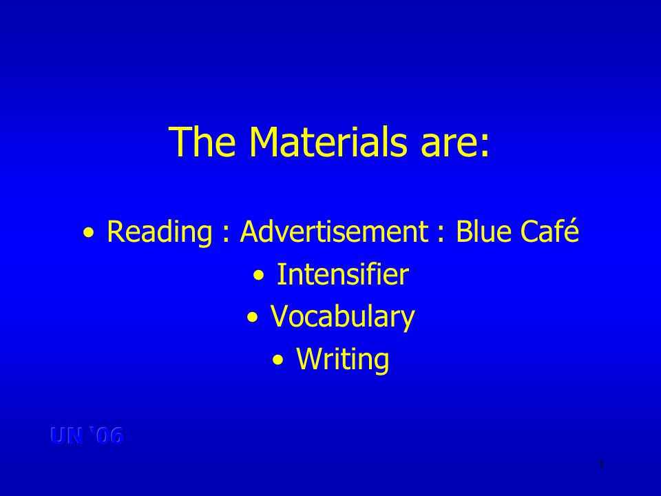 1 The Materials are: Reading : Advertisement : Blue Café Intensifier Vocabulary Writing