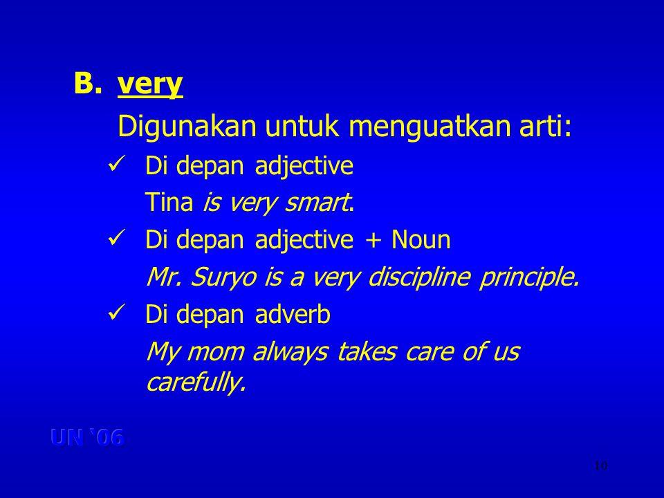 10 B.very Digunakan untuk menguatkan arti: Di depan adjective Tina is very smart.