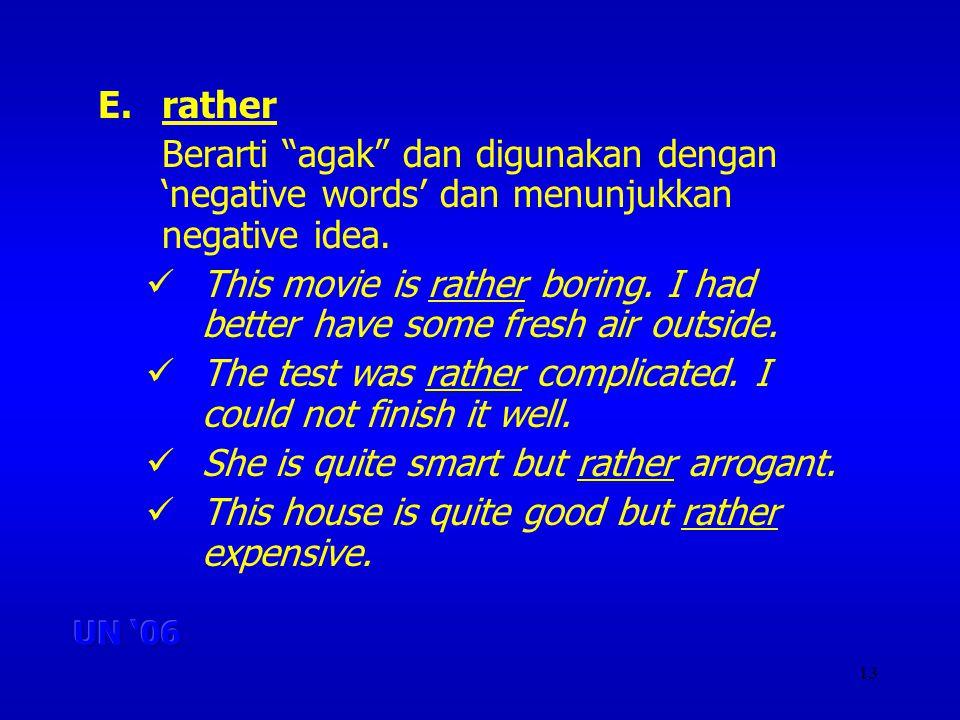 13 E.rather Berarti agak dan digunakan dengan negative words dan menunjukkan negative idea.