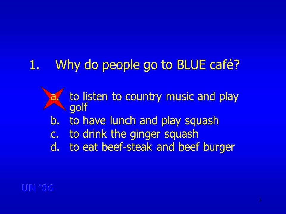 3 1.Why do people go to BLUE café.