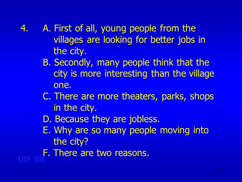 30 4.A.First of all, young people from the villages are looking for better jobs in the city.