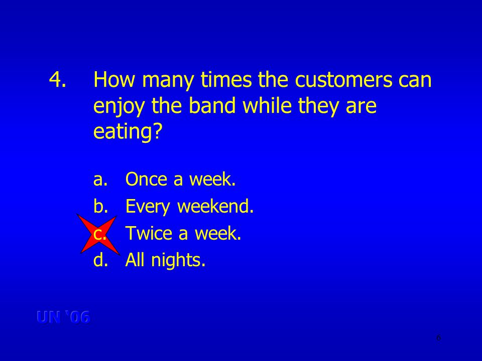 6 4.How many times the customers can enjoy the band while they are eating.