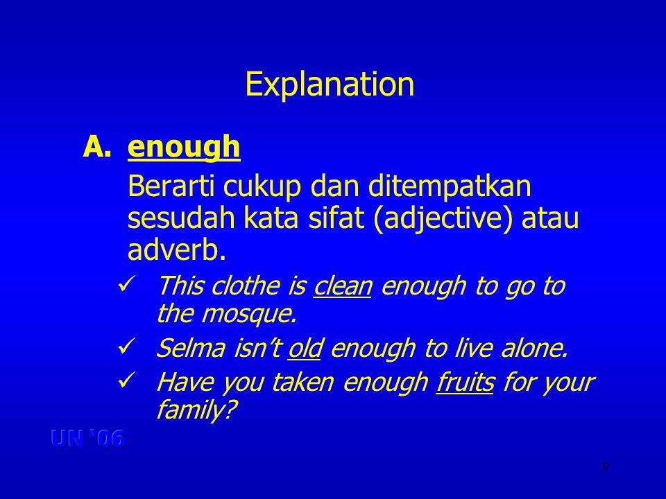 9 Explanation A.enough Berarti cukup dan ditempatkan sesudah kata sifat (adjective) atau adverb.