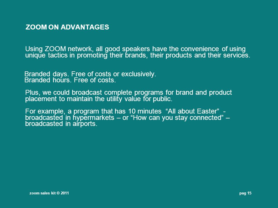 pag 15 ZOOM ON ADVANTAGES Using ZOOM network, all good speakers have the convenience of using unique tactics in promoting their brands, their products
