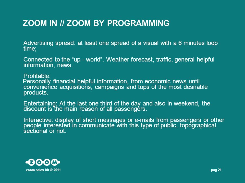 pag 21 ZOOM IN // ZOOM BY PROGRAMMING Advertising spread: at least one spread of a visual with a 6 minutes loop time; Connected to the up - world. Wea