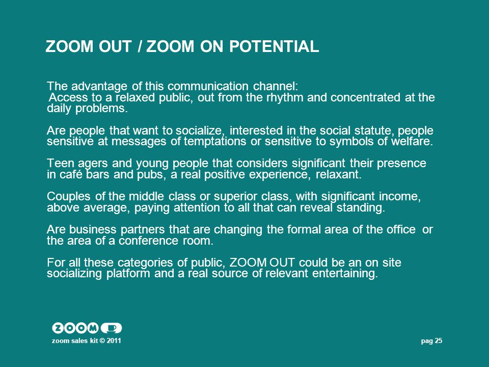 pag 25 ZOOM OUT / ZOOM ON POTENTIAL The advantage of this communication channel: Access to a relaxed public, out from the rhythm and concentrated at t