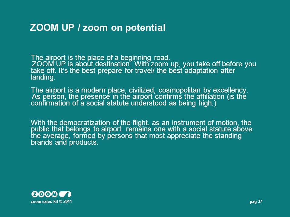 pag 37 ZOOM UP / zoom on potential The airport is the place of a beginning road. ZOOM UP is about destination. With zoom up, you take off before you t