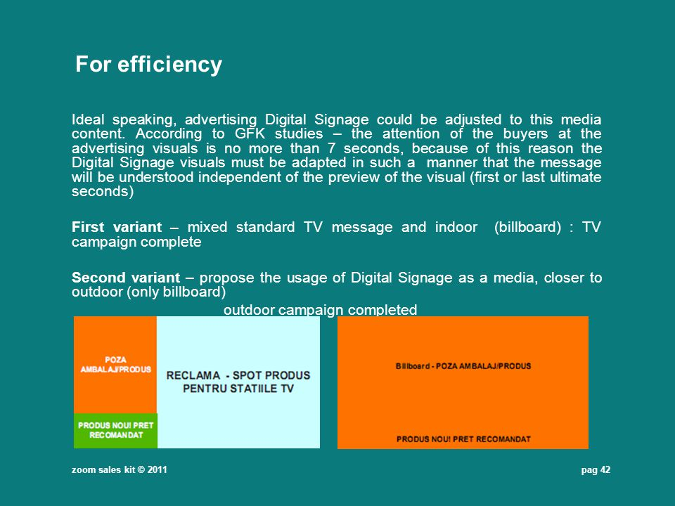 pag 42 For efficiency Ideal speaking, advertising Digital Signage could be adjusted to this media content. According to GFK studies – the attention of