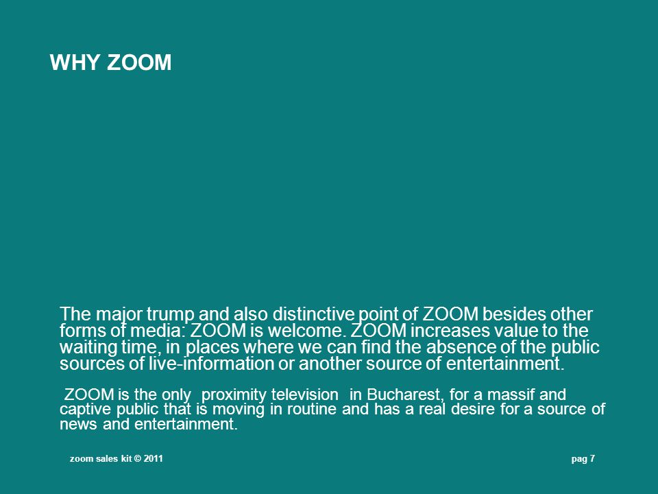 pag 8 WHY ZOOM The efficiency of this media channel comes from the small costs that corresponds to a proposed reach (obtained from the frequency of the spread.