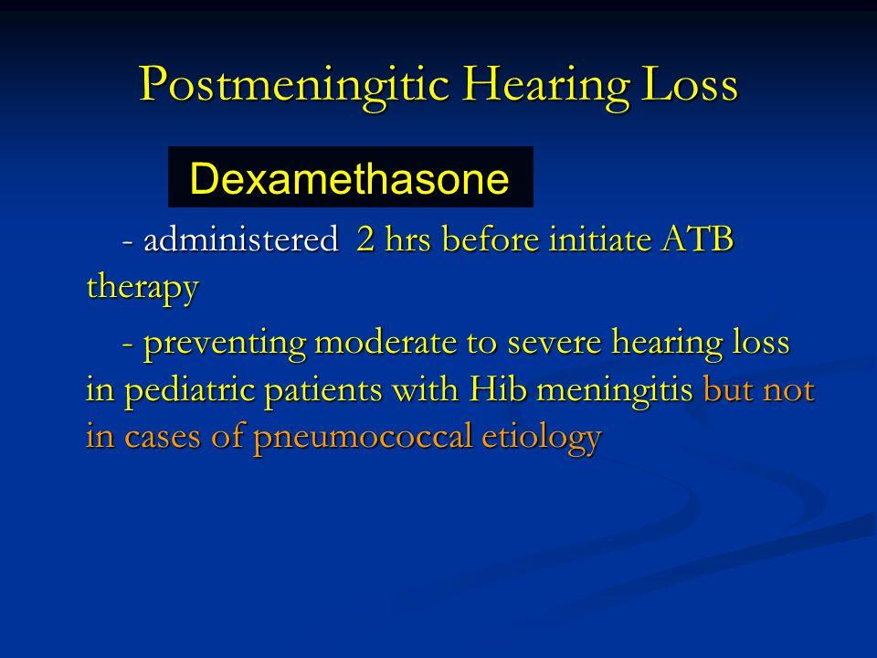 Postmeningitic Hearing Loss - administered 2 hrs before initiate ATB therapy - administered 2 hrs before initiate ATB therapy - preventing moderate to