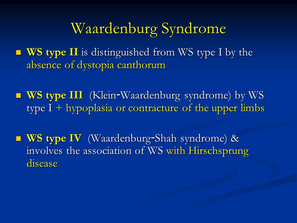 Waardenburg Syndrome WS type II is distinguished from WS type I by the absence of dystopia canthorum WS type II is distinguished from WS type I by the