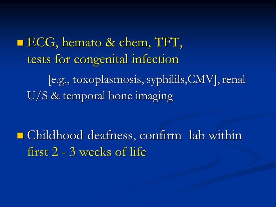 ECG, hemato & chem, TFT, tests for congenital infection ECG, hemato & chem, TFT, tests for congenital infection [e.g., toxoplasmosis, syphilils,CMV],