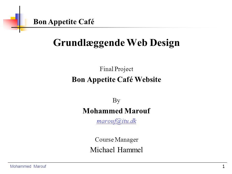 1 Grundlæggende Web Design Final Project Bon Appetite Café Website By Mohammed Marouf marouf@itu.dk Course Manager Michael Hammel Mohammed Marouf Bon Appetite Café